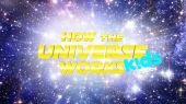 how the universe works - kids edition - title graphic still